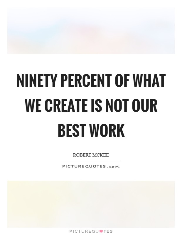 Ninety percent of what we create is not our best work Picture Quote #1