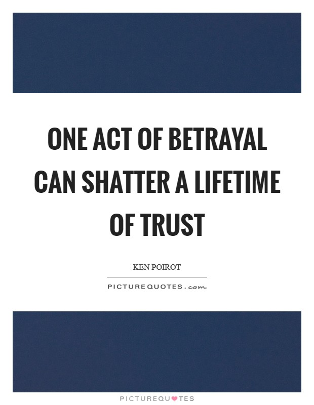 One act of betrayal can shatter a lifetime of trust Picture Quote #1