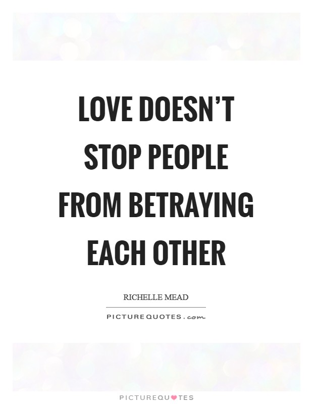 Love doesn't stop people from betraying each other Picture Quote #1