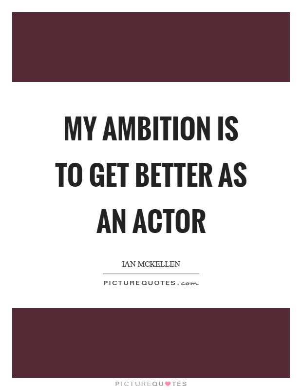 My ambition is to get better as an actor Picture Quote #1