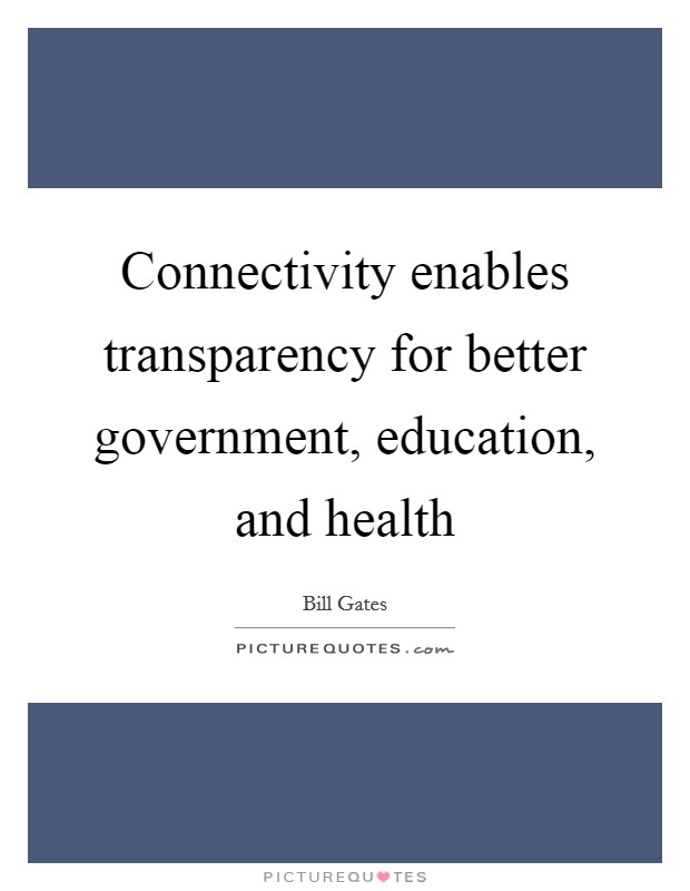 Connectivity enables transparency for better government, education, and health Picture Quote #1