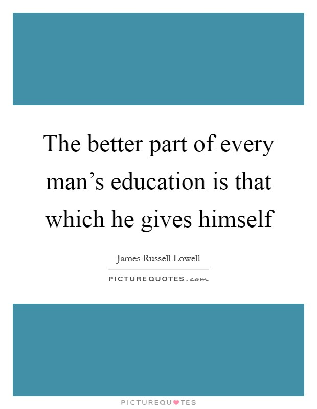 The better part of every man's education is that which he gives himself Picture Quote #1