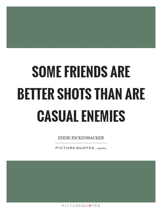 Some friends are better shots than are casual enemies Picture Quote #1