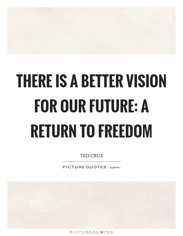 There is a better vision for our future: A return to freedom Picture Quote #1