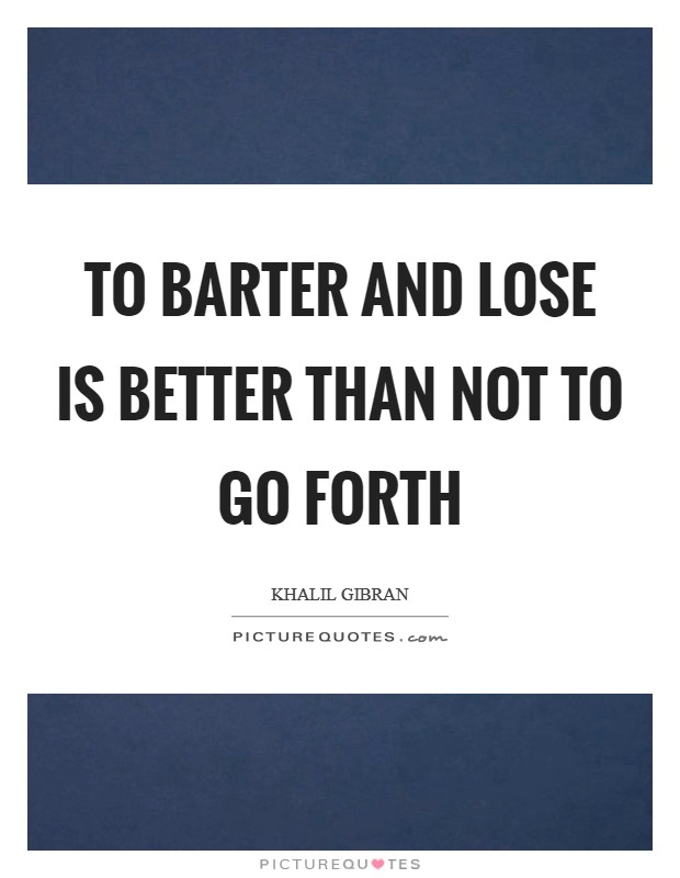 To barter and lose is better than not to go forth Picture Quote #1