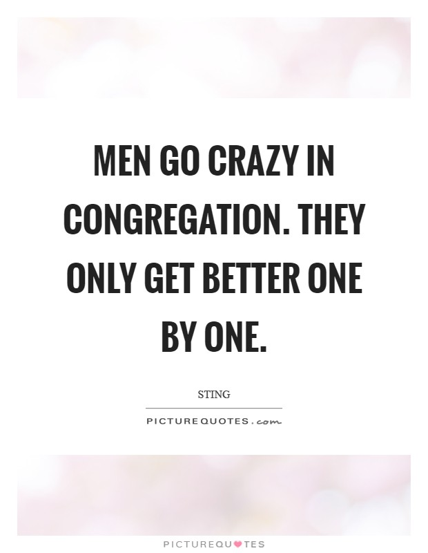 Men go crazy in congregation. They only get better one by one. Picture Quote #1