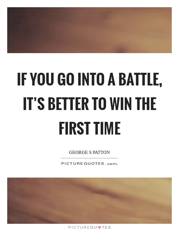 If you go into a battle, it's better to win the first time Picture Quote #1