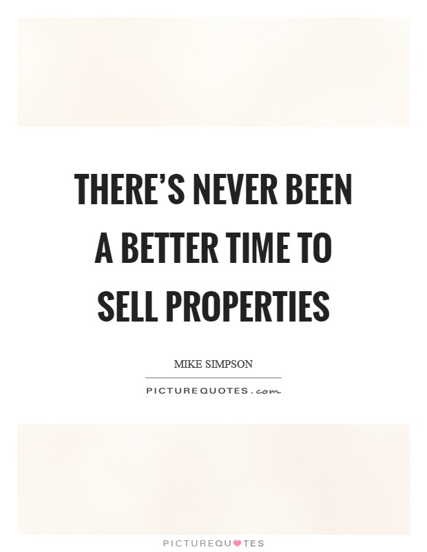 There's never been a better time to sell properties Picture Quote #1