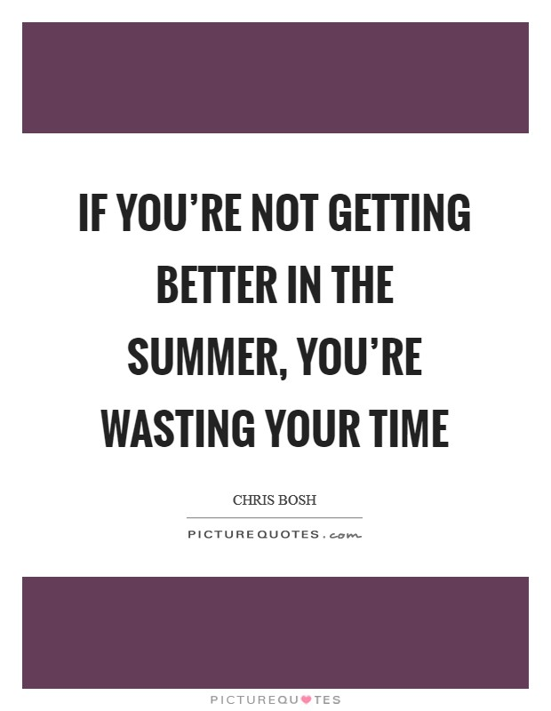If you're not getting better in the summer, you're wasting your time Picture Quote #1
