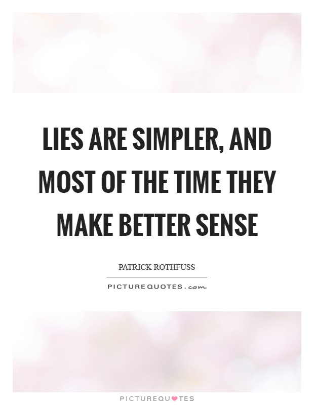 Lies are simpler, and most of the time they make better sense Picture Quote #1