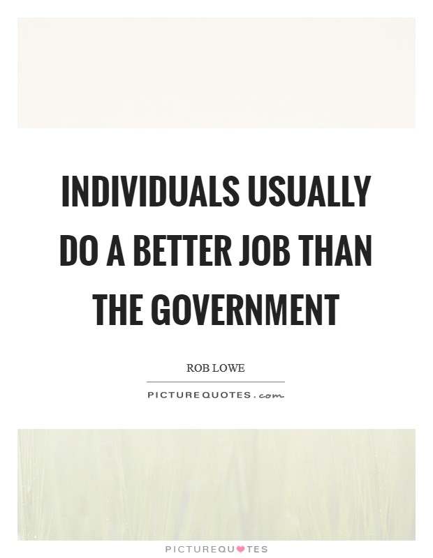 Individuals usually do a better job than the government Picture Quote #1
