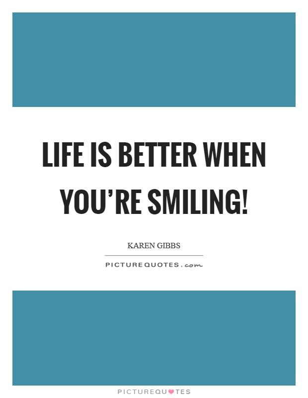 Life is BETTER when you're SMILING! Picture Quote #1