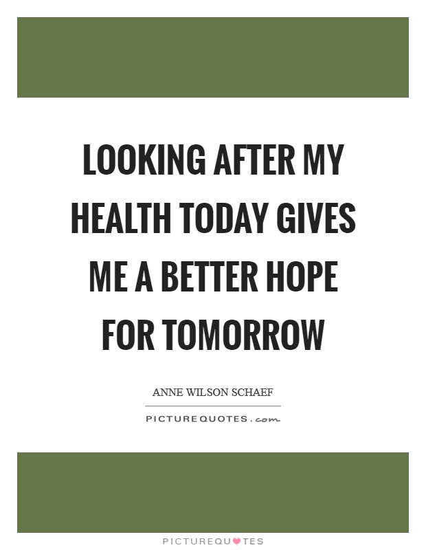 Looking after my health today gives me a better hope for tomorrow Picture Quote #1