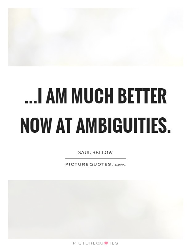 ...I am much better now at ambiguities. Picture Quote #1
