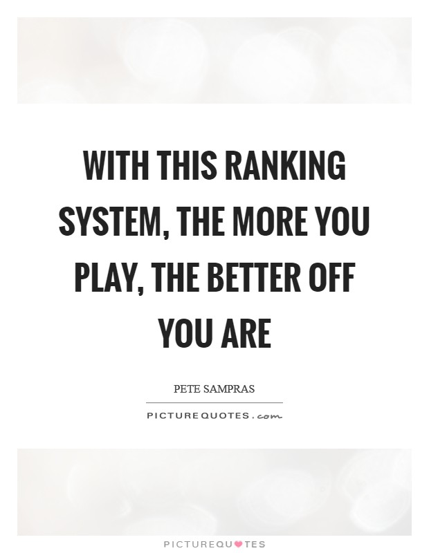 With this ranking system, the more you play, the better off you are Picture Quote #1