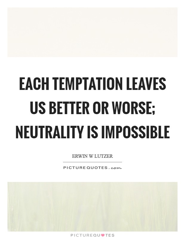 Each temptation leaves us better or worse; neutrality is impossible Picture Quote #1