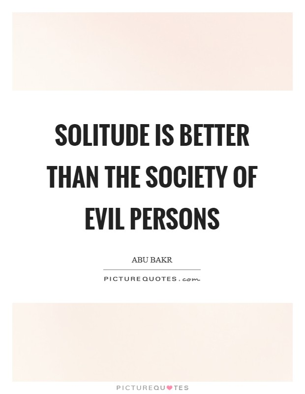 Solitude is better than the society of evil persons Picture Quote #1