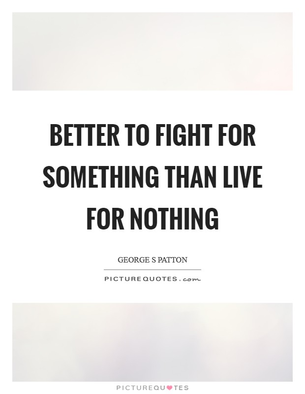 Better to fight for something than live for nothing Picture Quote #1