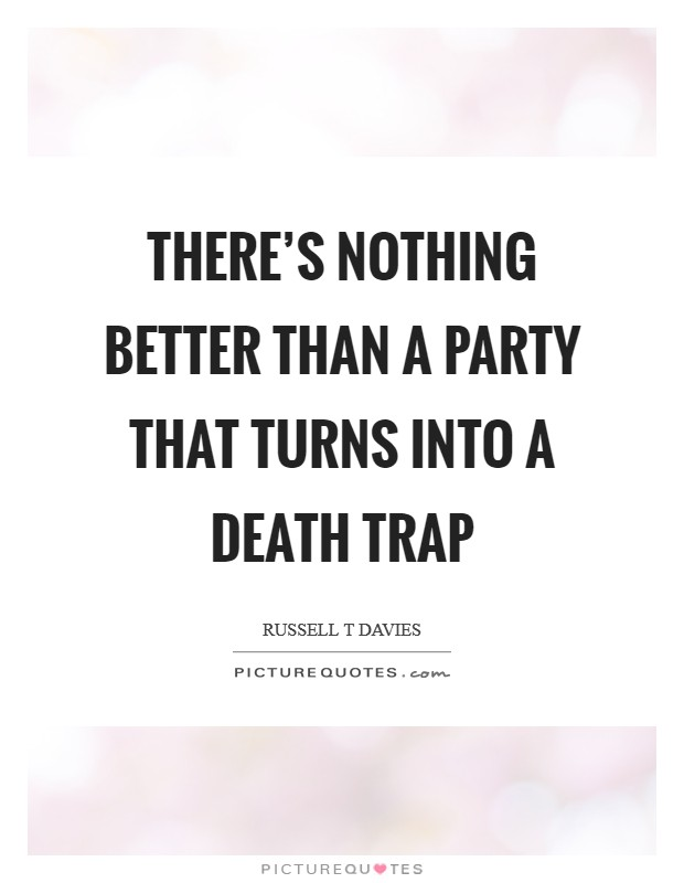 There's nothing better than a party that turns into a death trap Picture Quote #1