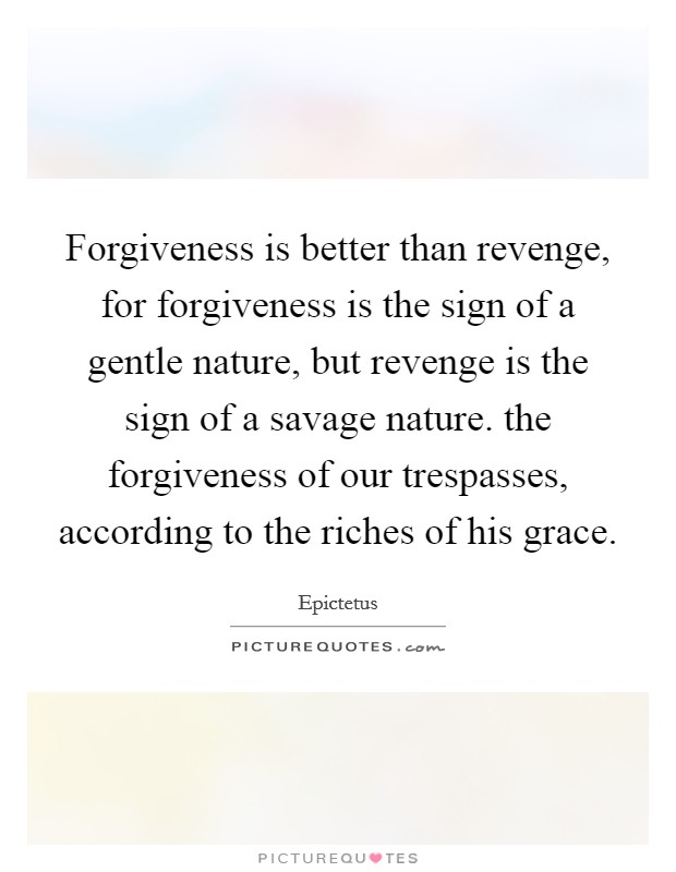 essay on forgiveness is better than revenge Revenge, or an eye for an revenge or forgiveness: which road do you walk first-person essays, features, interviews and q&as about life today.