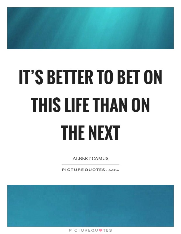 It's better to bet on this life than on the next Picture Quote #1