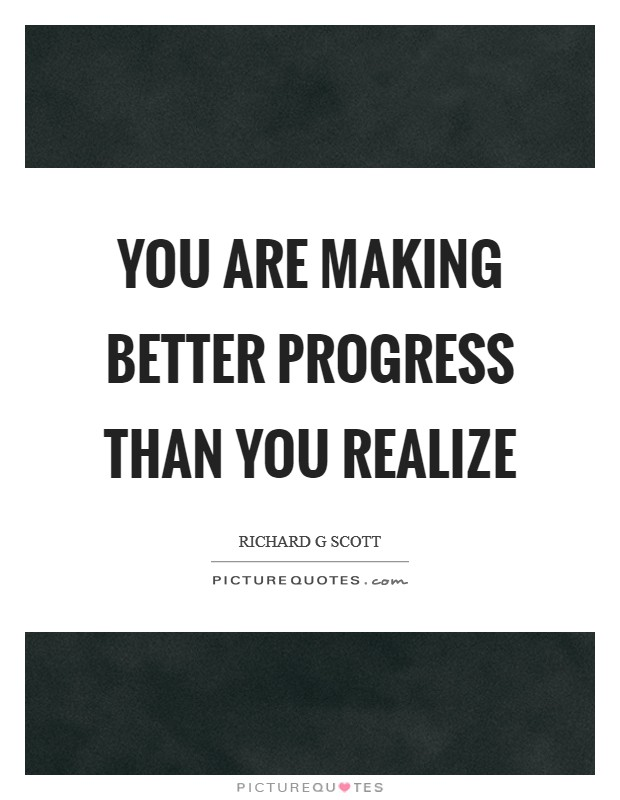 You are making better progress than you realize Picture Quote #1