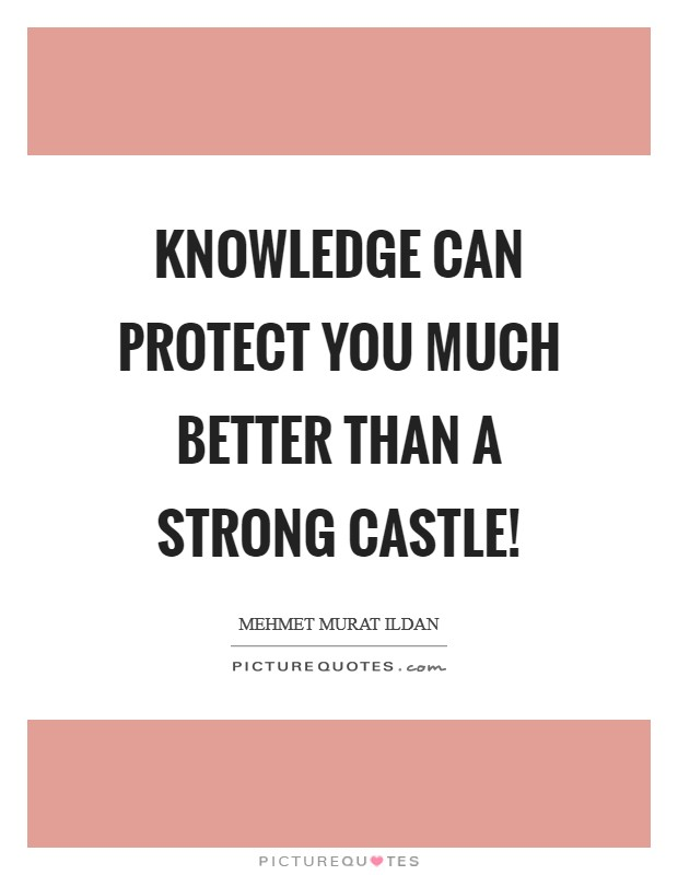 Knowledge can protect you much better than a strong castle! Picture Quote #1