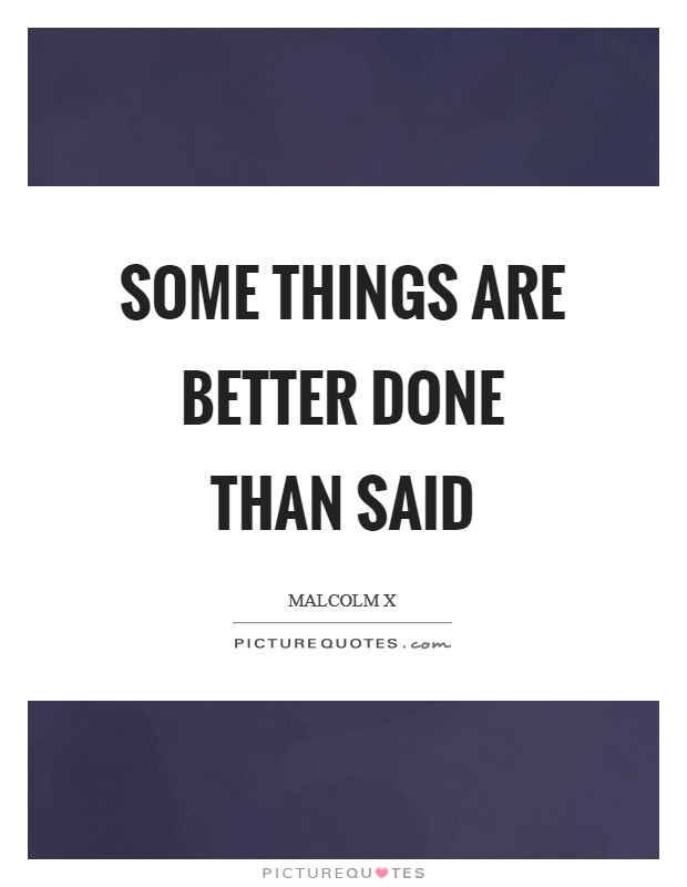 Some things are better done than said Picture Quote #1