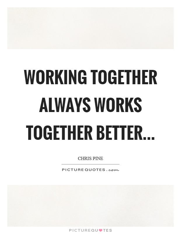 Working together always works together better Picture Quote #1