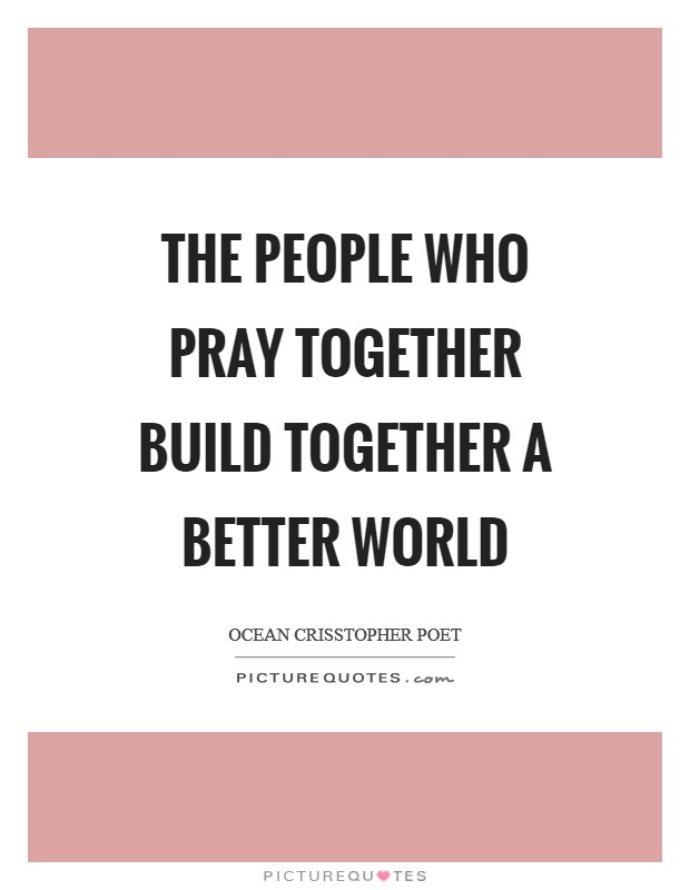 The people who pray together build together a better world Picture Quote #1