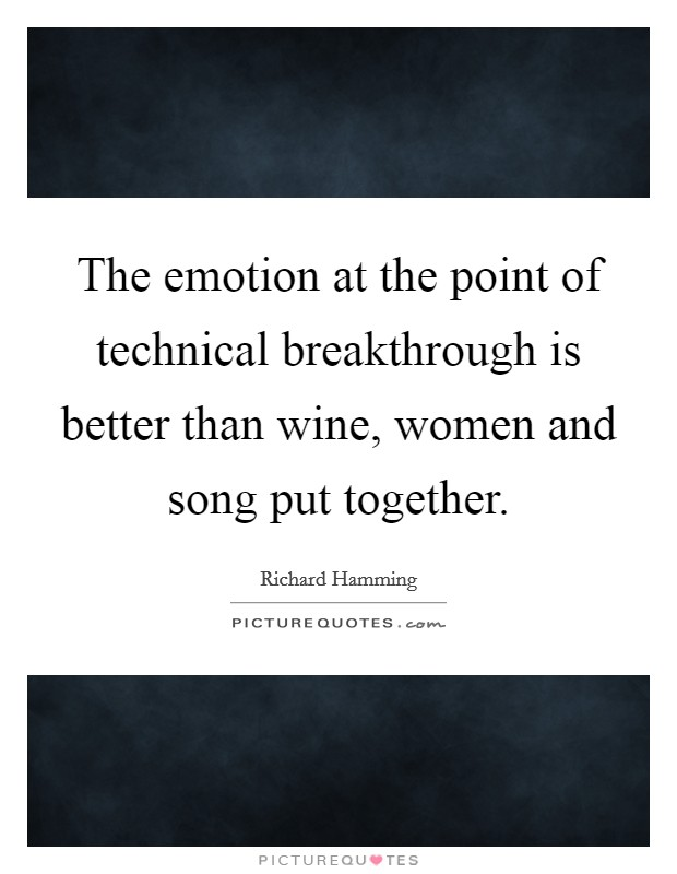 The emotion at the point of technical breakthrough is better than wine, women and song put together Picture Quote #1