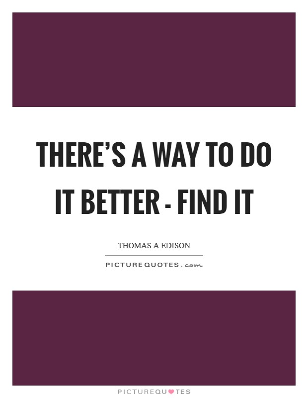 There's a way to do it better - find it Picture Quote #1