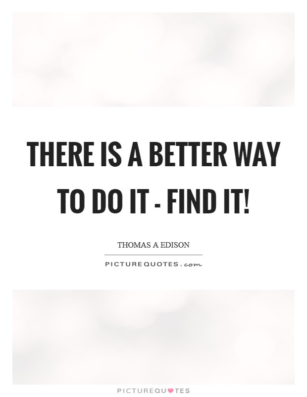 There is a better way to do it - Find it! Picture Quote #1
