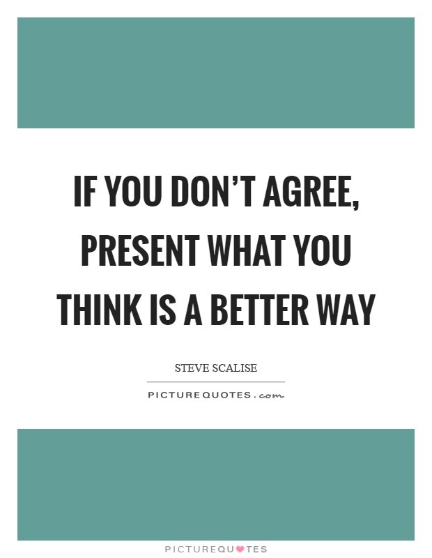 If you don't agree, present what you think is a better way Picture Quote #1