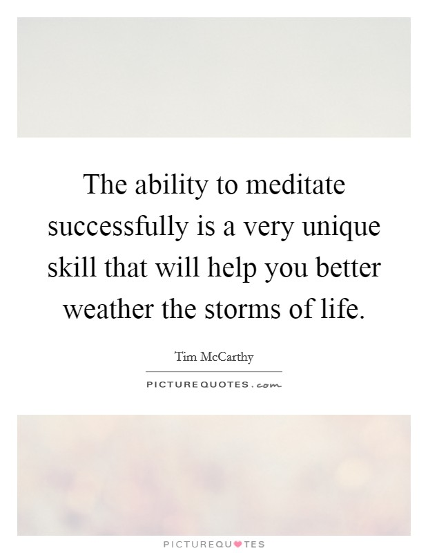 The ability to meditate successfully is a very unique skill that will help you better weather the storms of life Picture Quote #1