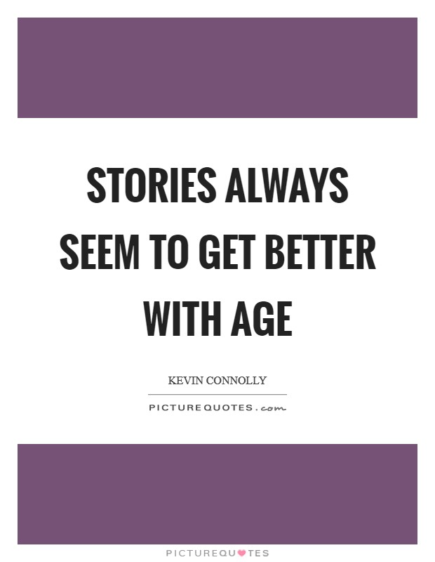 Stories always seem to get better with age Picture Quote #1