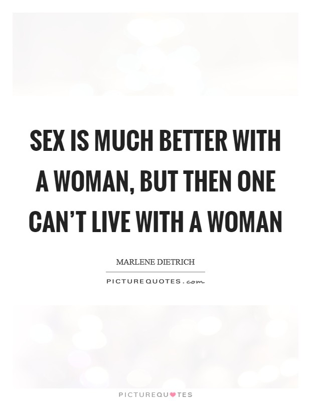 Sex is much better with a woman, but then one can't live with a woman Picture Quote #1