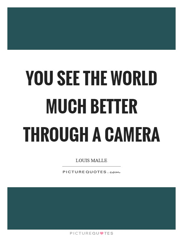 You see the world much better through a camera Picture Quote #1