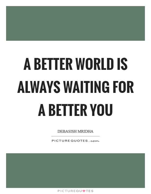 A better world is always waiting for a better you Picture Quote #1