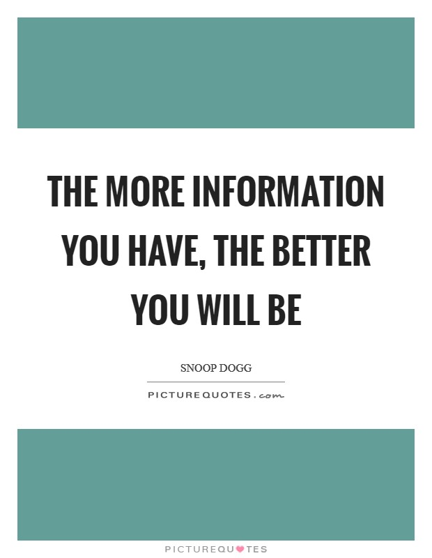 The more information you have, the better you will be Picture Quote #1