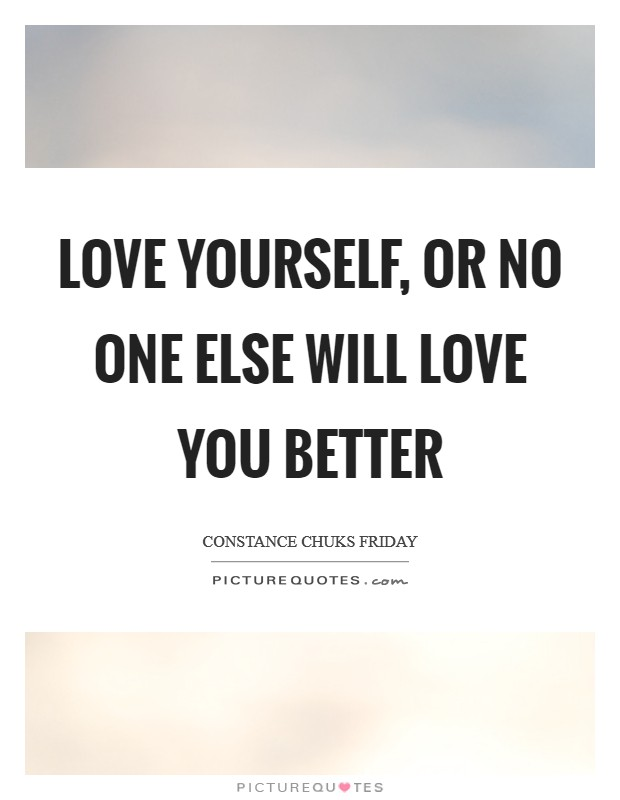 Love yourself, or no one else will love you better Picture Quote #1