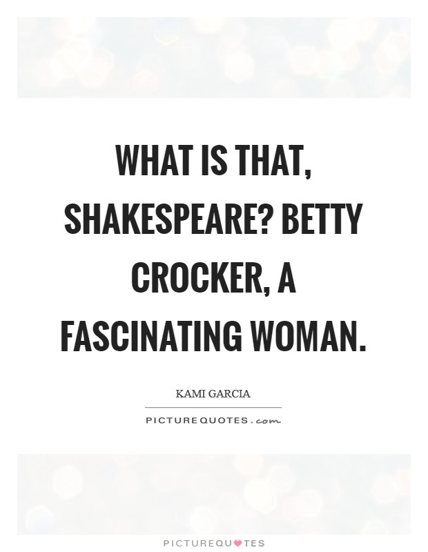 What is that, Shakespeare? Betty Crocker, a fascinating woman Picture Quote #1