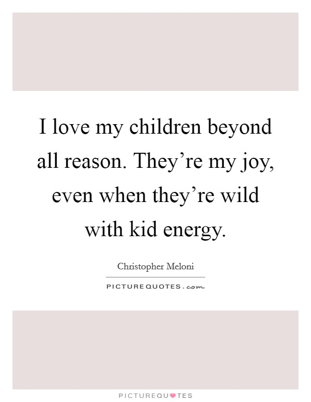 Appreciate Your Children With I Love My Children Quotes