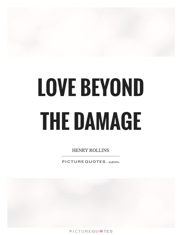 Love beyond the damage Picture Quote #1