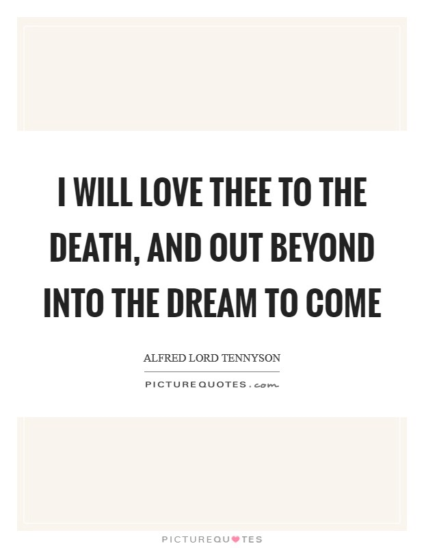 I will love thee to the death, And out beyond into the dream to come Picture Quote #1