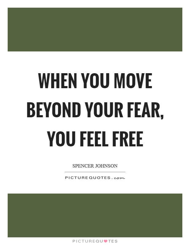 When you move beyond your fear, you feel free Picture Quote #1