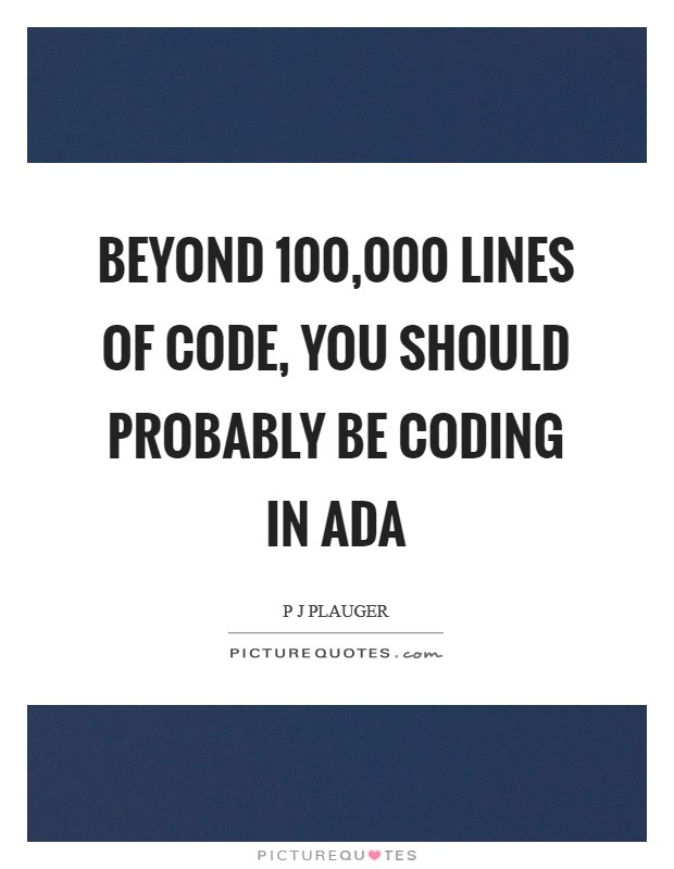 Beyond 100,000 lines of code, you should probably be coding in Ada Picture Quote #1