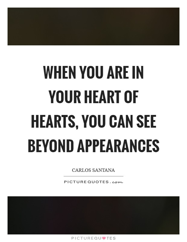 When you are in your heart of hearts, you can see beyond appearances Picture Quote #1