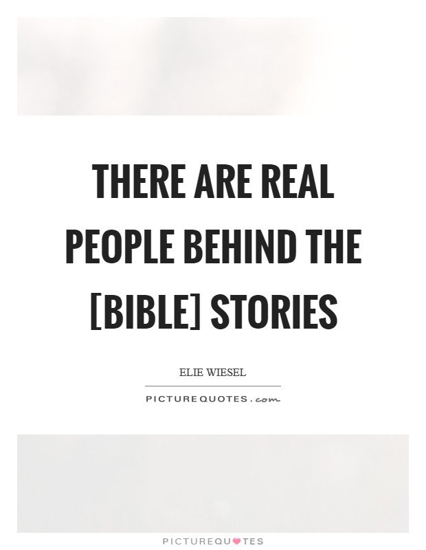 There are real people behind the [Bible] stories Picture Quote #1