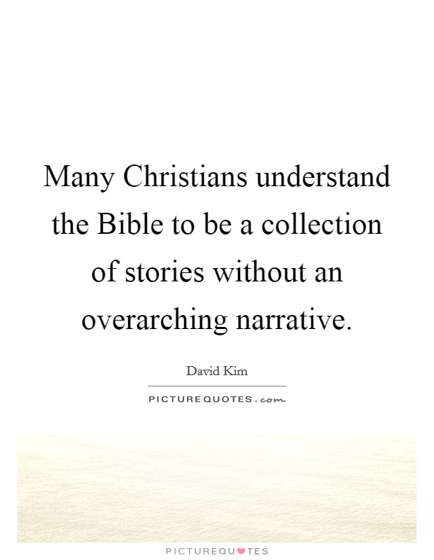 Many Christians understand the Bible to be a collection of stories without an overarching narrative Picture Quote #1